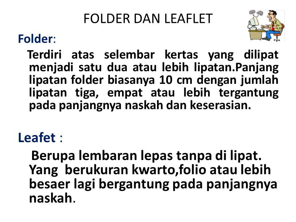FOLDER DAN LEAFLET Folder: Terdiri atas selembar kertas yang dilipat menjadi satu dua atau lebih lipatan.Panjang lipatan folder biasanya 10 cm dengan