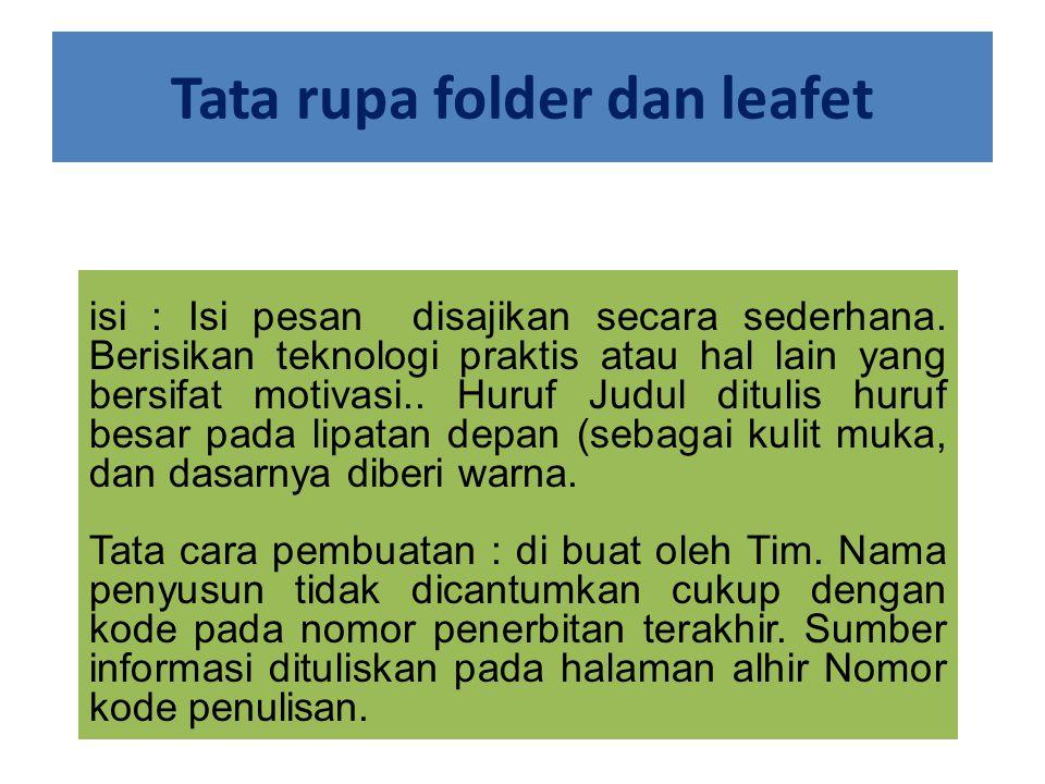 Tata rupa folder dan leafet isi : Isi pesan disajikan secara sederhana. Berisikan teknologi praktis atau hal lain yang bersifat motivasi.. Huruf Judul