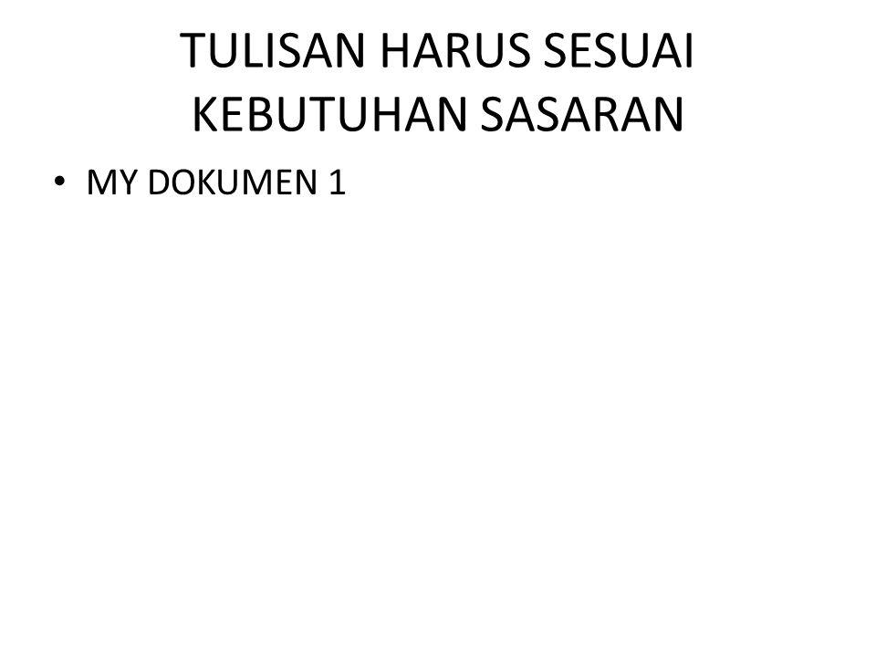 TULISAN HARUS SESUAI KEBUTUHAN SASARAN MY DOKUMEN 1