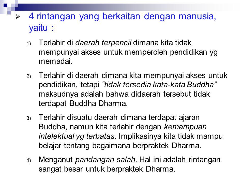 Terlahir sebagai manusia pada saat ajaran Buddha masih ada adalah berkah; namun berkah terbesar adalah bisa belajar dan praktik Dhamma Dharma tidak berarti bila hanya tercetak di buku-buku/kitab suci tanpa dipraktikkan