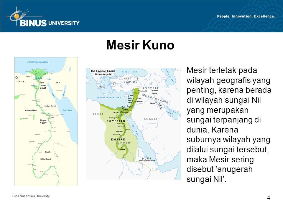 Bina Nusantara University 4 Mesir Kuno Mesir terletak pada wilayah geografis yang penting, karena berada di wilayah sungai Nil yang merupakan sungai terpanjang di dunia.