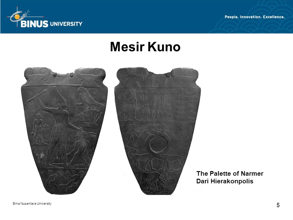 Bina Nusantara University 5 Mesir Kuno The Palette of Narmer Dari Hierakonpolis