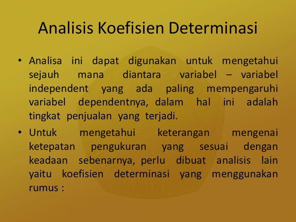 Analisis Koefisien Determinasi Analisa ini dapat digunakan untuk mengetahui sejauh mana diantara variabel – variabel independent yang ada paling mempe