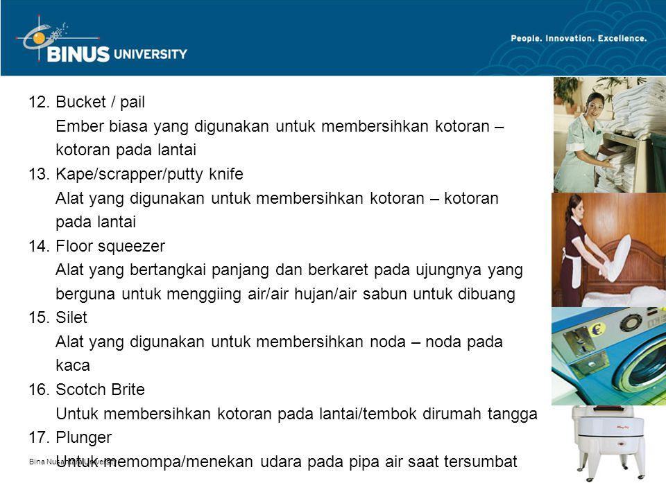 Bina Nusantara University 13 12. Bucket / pail Ember biasa yang digunakan untuk membersihkan kotoran – kotoran pada lantai 13. Kape/scrapper/putty kni