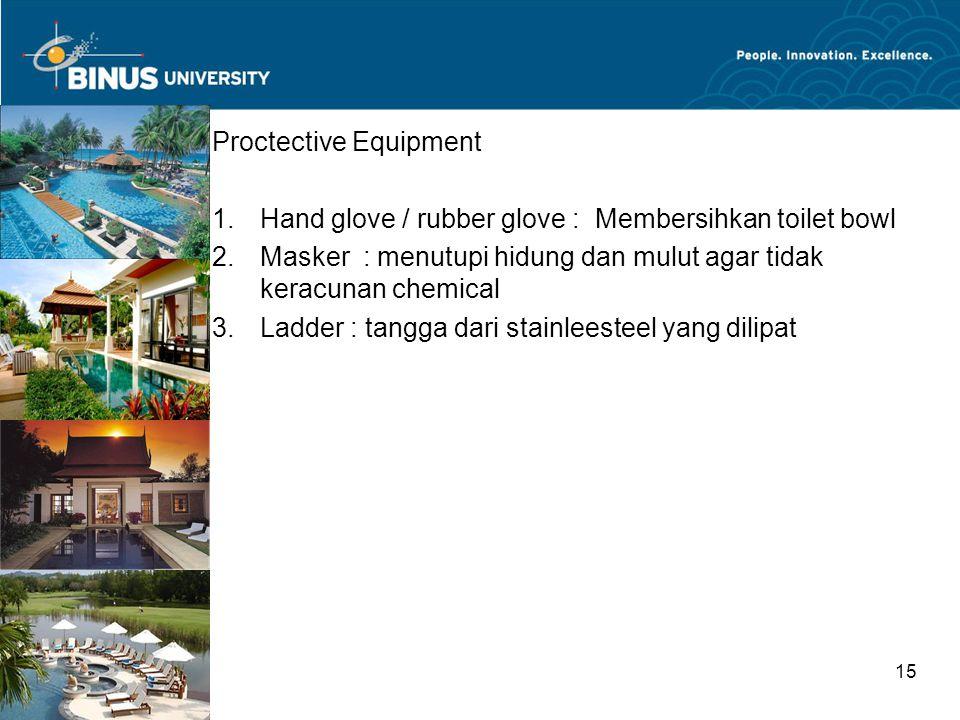 Bina Nusantara University 15 Proctective Equipment 1.Hand glove / rubber glove : Membersihkan toilet bowl 2.Masker : menutupi hidung dan mulut agar ti