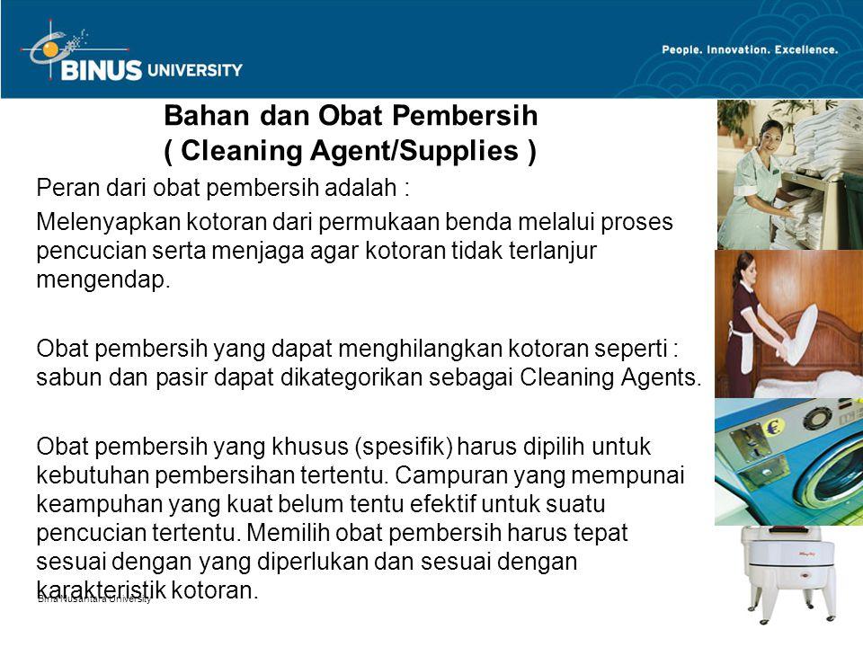 Bina Nusantara University 3 Bahan dan Obat Pembersih ( Cleaning Agent/Supplies ) Peran dari obat pembersih adalah : Melenyapkan kotoran dari permukaan