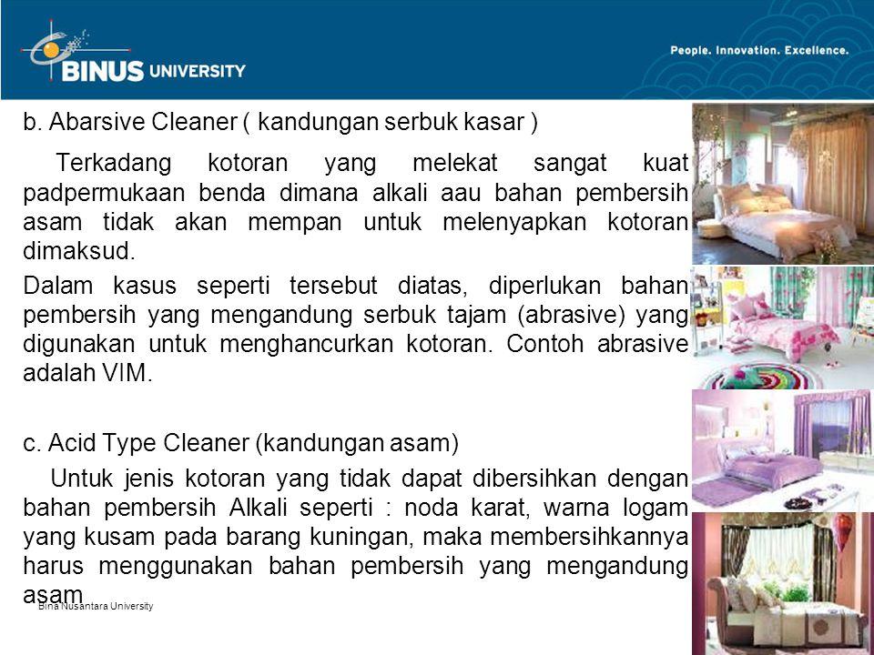 Bina Nusantara University 5 b. Abarsive Cleaner ( kandungan serbuk kasar ) Terkadang kotoran yang melekat sangat kuat padpermukaan benda dimana alkali