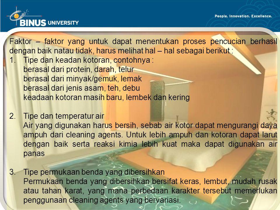 Bina Nusantara University 6  Peran dari Housekeeping : Faktor – faktor yang untuk dapat menentukan proses pencucian berhasil dengan baik natau tidak,