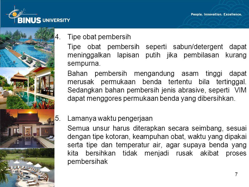 Bina Nusantara University 7 4.Tipe obat pembersih Tipe obat pembersih seperti sabun/detergent dapat meninggalkan lapisan putih jika pembilasan kurang