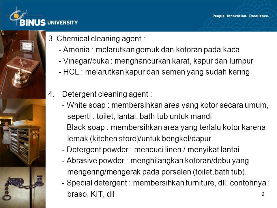 3. Chemical cleaning agent : - Amonia : melarutkan gemuk dan kotoran pada kaca - Vinegar/cuka : menghancurkan karat, kapur dan lumpur - HCL : melarutk