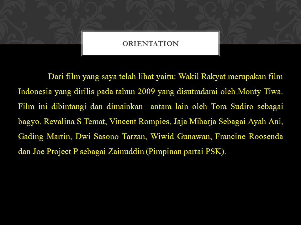 Dari film yang saya telah lihat yaitu: Wakil Rakyat merupakan film Indonesia yang dirilis pada tahun 2009 yang disutradarai oleh Monty Tiwa. Film ini