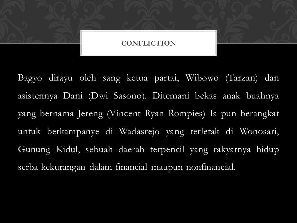 Bagyo dirayu oleh sang ketua partai, Wibowo (Tarzan) dan asistennya Dani (Dwi Sasono). Ditemani bekas anak buahnya yang bernama Jereng (Vincent Ryan R