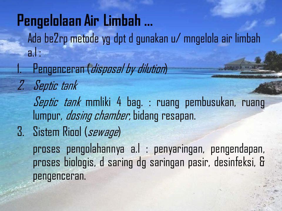 Karakteristik Air Limbah... Karakteristik fisik Karakteristik kimia Karakteristik bakteriologis Dampak Pembuangan Air Limbah...  Kontaminasi dan penc