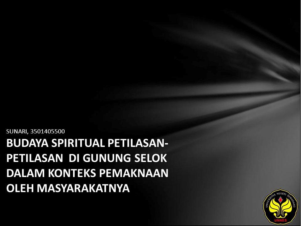 SUNARI, 3501405500 BUDAYA SPIRITUAL PETILASAN- PETILASAN DI GUNUNG SELOK DALAM KONTEKS PEMAKNAAN OLEH MASYARAKATNYA