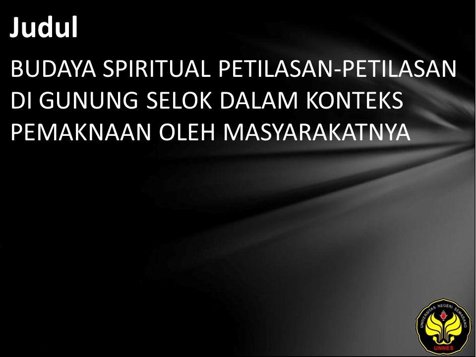 Judul BUDAYA SPIRITUAL PETILASAN-PETILASAN DI GUNUNG SELOK DALAM KONTEKS PEMAKNAAN OLEH MASYARAKATNYA