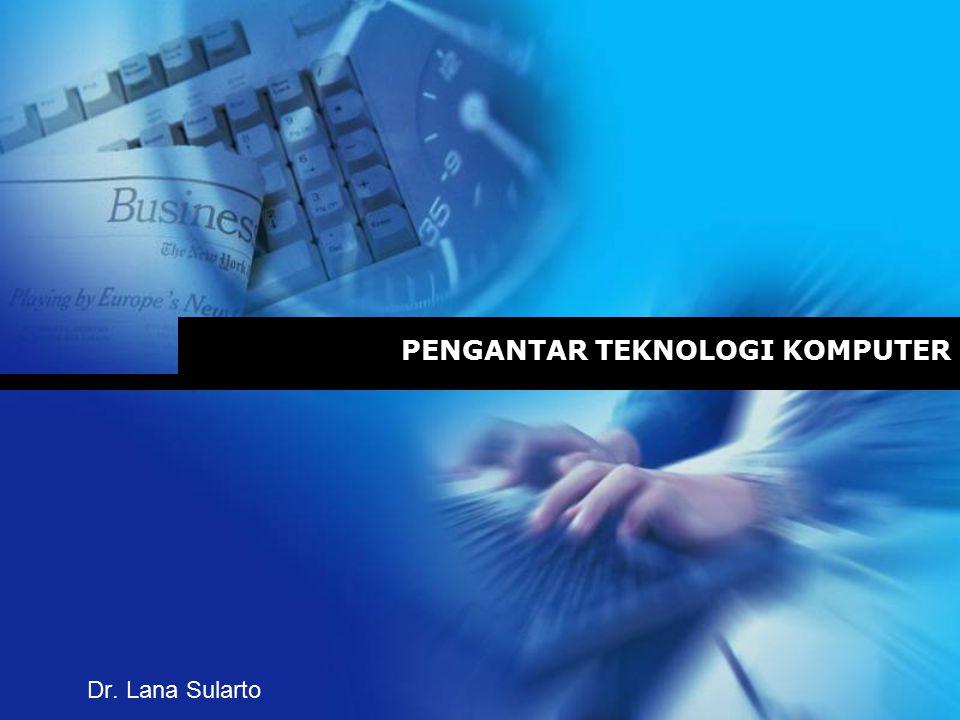 PENGANTAR TEKNOLOGI KOMPUTER Dr. Lana Sularto
