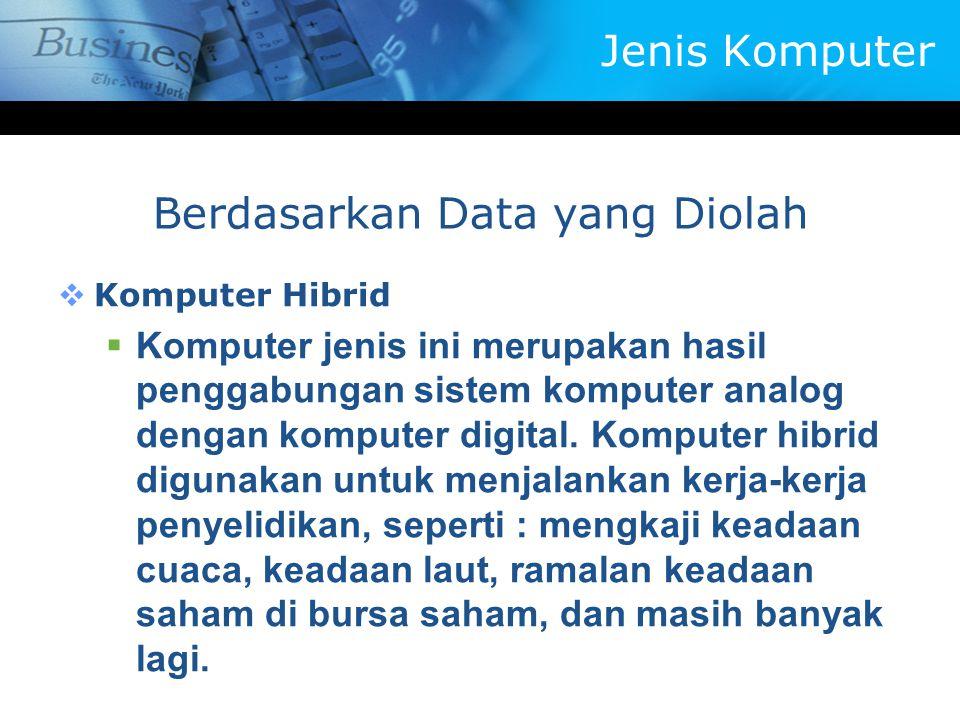  Komputer Hibrid  Komputer jenis ini merupakan hasil penggabungan sistem komputer analog dengan komputer digital. Komputer hibrid digunakan untuk me