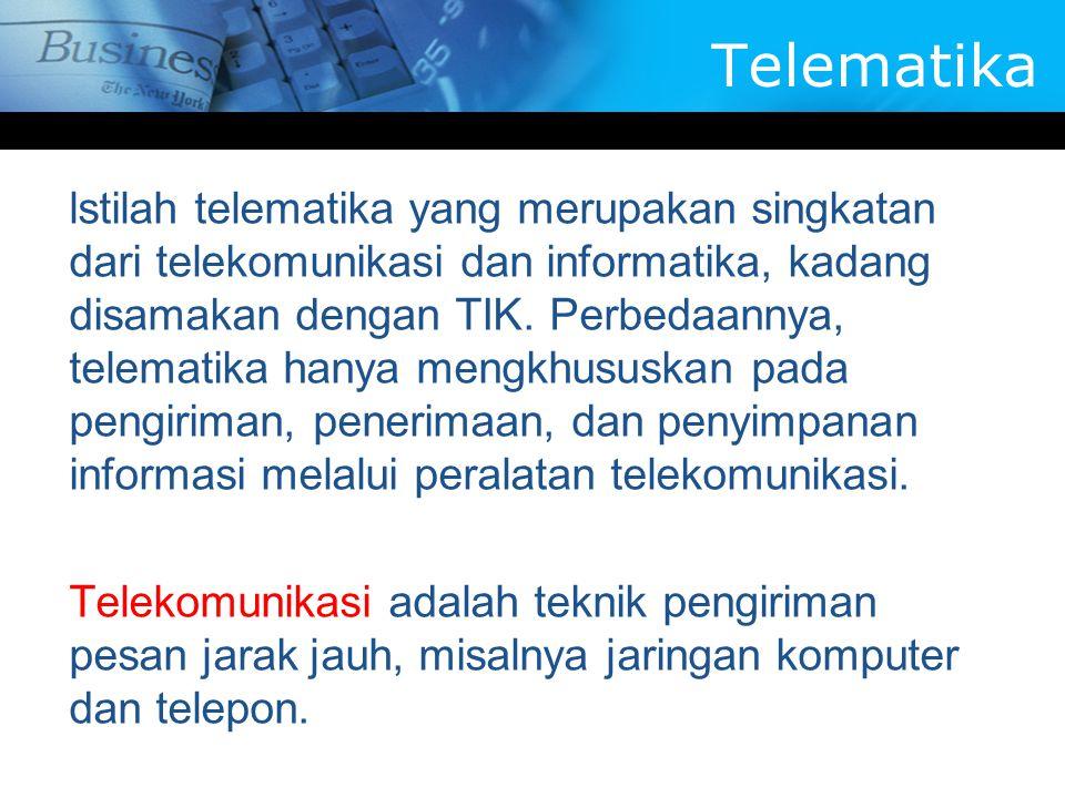 Telematika lstilah telematika yang merupakan singkatan dari telekomunikasi dan informatika, kadang disamakan dengan TIK. Perbedaannya, telematika hany