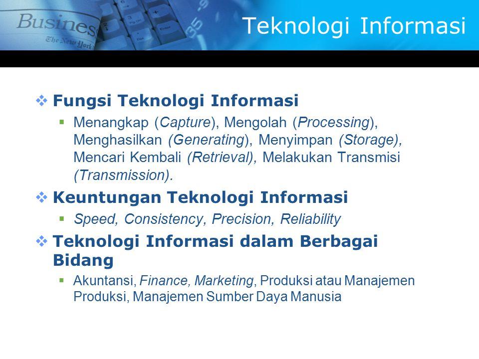  Fungsi Teknologi Informasi  Menangkap (Capture), Mengolah (Processing), Menghasilkan (Generating), Menyimpan (Storage), Mencari Kembali (Retrieval)
