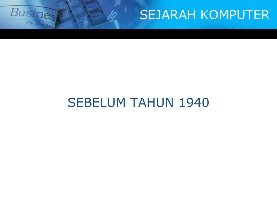 SEBELUM TAHUN 1940 SEJARAH KOMPUTER