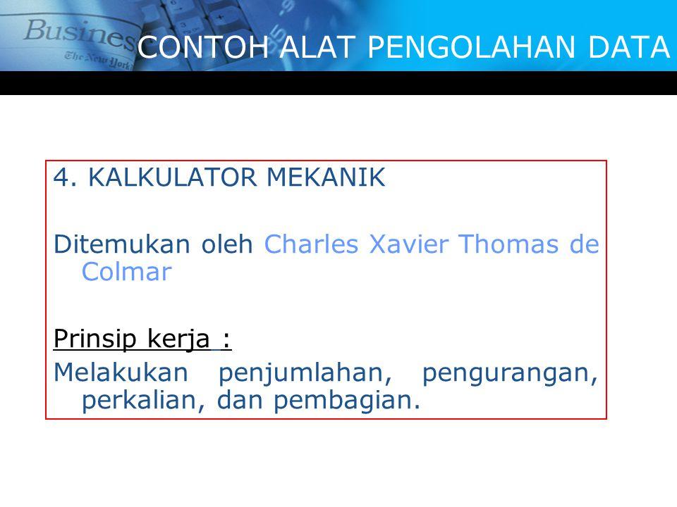 4. KALKULATOR MEKANIK Ditemukan oleh Charles Xavier Thomas de Colmar Prinsip kerja : Melakukan penjumlahan, pengurangan, perkalian, dan pembagian. CON