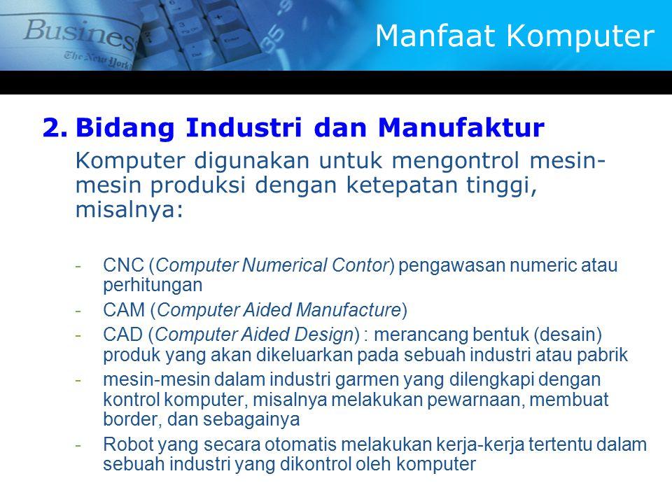 2.Bidang Industri dan Manufaktur Komputer digunakan untuk mengontrol mesin- mesin produksi dengan ketepatan tinggi, misalnya: -CNC (Computer Numerical