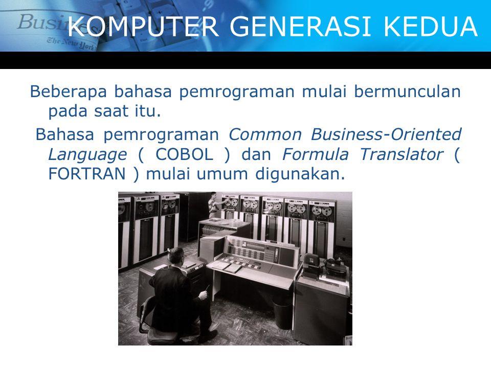 KOMPUTER GENERASI KEDUA Beberapa bahasa pemrograman mulai bermunculan pada saat itu. Bahasa pemrograman Common Business-Oriented Language ( COBOL ) da