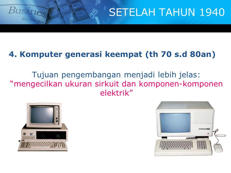 """SETELAH TAHUN 1940 4. Komputer generasi keempat (th 70 s.d 80an) Tujuan pengembangan menjadi lebih jelas: """"mengecilkan ukuran sirkuit dan komponen-kom"""