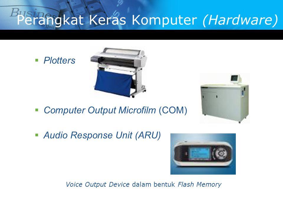  Plotters  Computer Output Microfilm (COM)  Audio Response Unit (ARU) Voice Output Device dalam bentuk Flash Memory Perangkat Keras Komputer (Hardware)