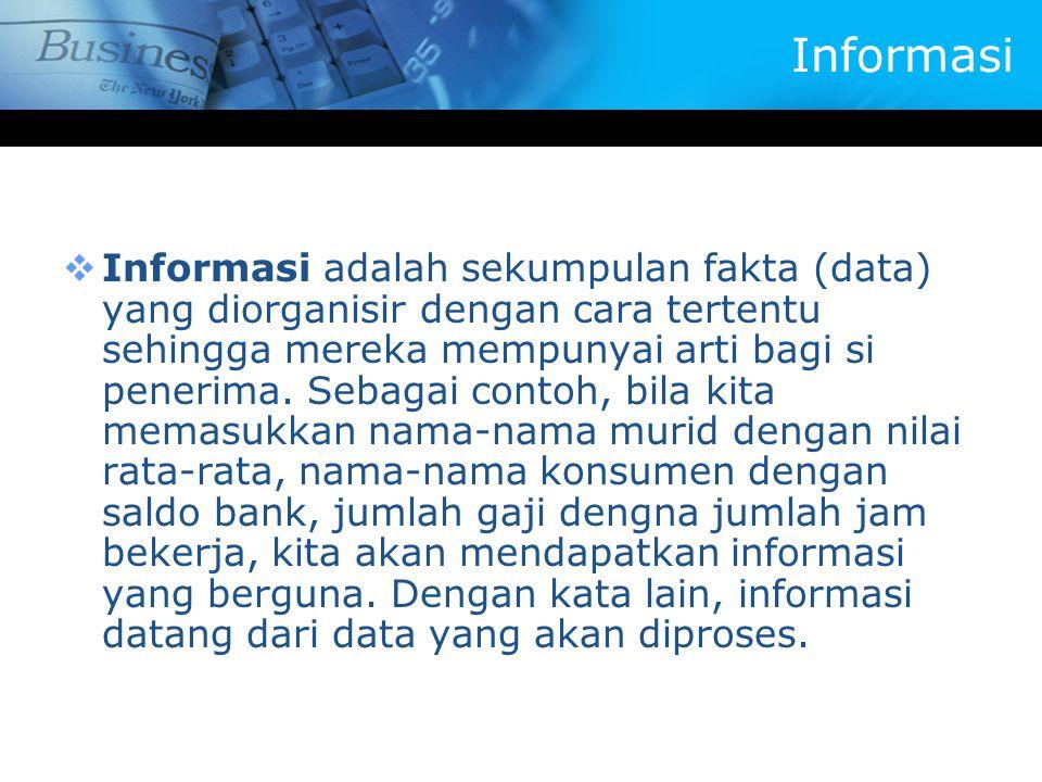 Informasi  Informasi adalah sekumpulan fakta (data) yang diorganisir dengan cara tertentu sehingga mereka mempunyai arti bagi si penerima. Sebagai co