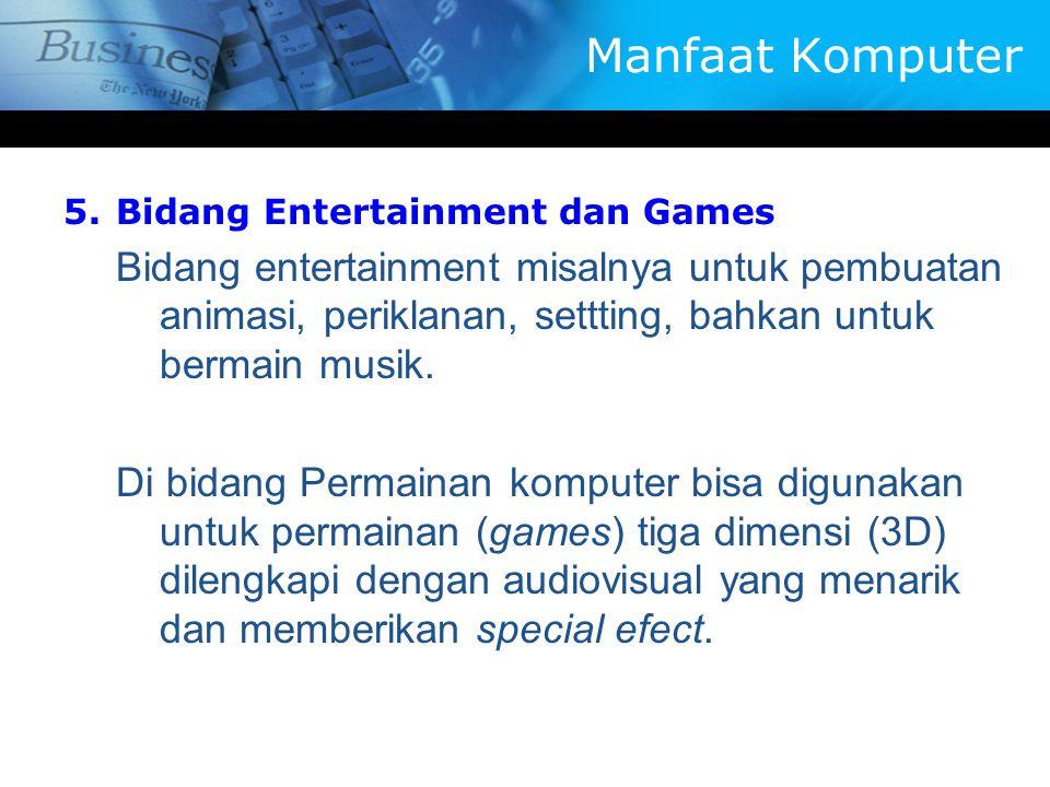 5.Bidang Entertainment dan Games Bidang entertainment misalnya untuk pembuatan animasi, periklanan, settting, bahkan untuk bermain musik. Di bidang Pe