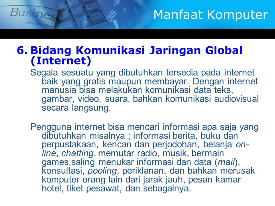 6.Bidang Komunikasi Jaringan Global (Internet) Segala sesuatu yang dibutuhkan tersedia pada internet baik yang gratis maupun membayar.