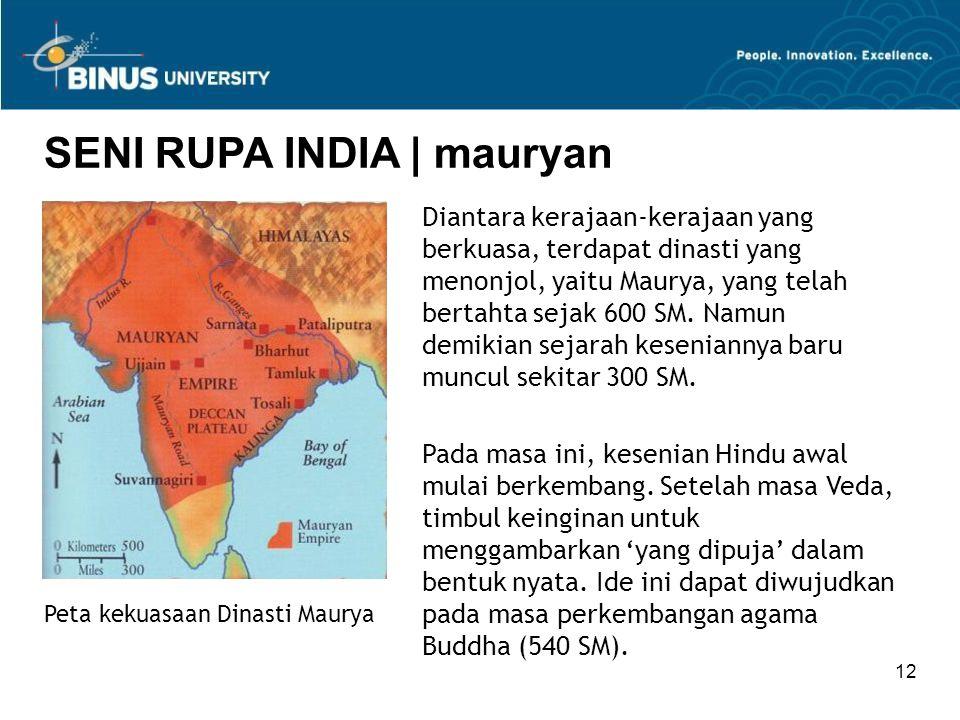 12 Peta kekuasaan Dinasti Maurya SENI RUPA INDIA   mauryan Diantara kerajaan-kerajaan yang berkuasa, terdapat dinasti yang menonjol, yaitu Maurya, yan