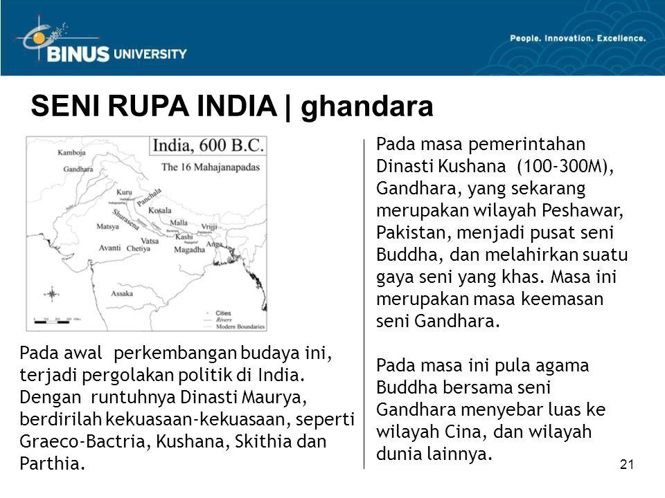 21 SENI RUPA INDIA   ghandara Pada masa pemerintahan Dinasti Kushana (100-300M), Gandhara, yang sekarang merupakan wilayah Peshawar, Pakistan, menjadi