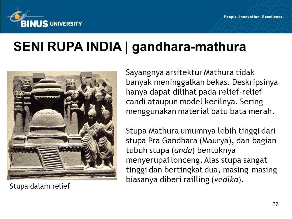 26 SENI RUPA INDIA   gandhara-mathura Stupa dalam relief Sayangnya arsitektur Mathura tidak banyak meninggalkan bekas. Deskripsinya hanya dapat diliha