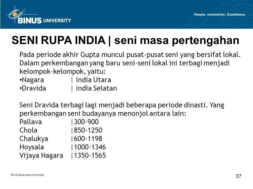 Bina Nusantara University 37 SENI RUPA INDIA   seni masa pertengahan Pada periode akhir Gupta muncul pusat-pusat seni yang bersifat lokal. Dalam perke