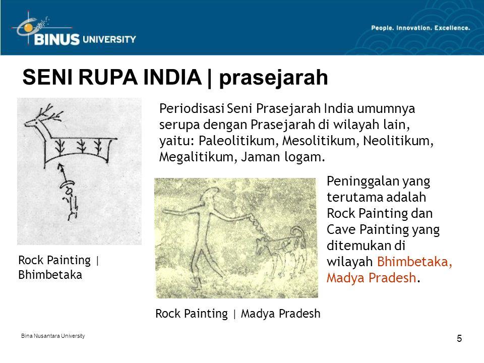 Bina Nusantara University 5 Periodisasi Seni Prasejarah India umumnya serupa dengan Prasejarah di wilayah lain, yaitu: Paleolitikum, Mesolitikum, Neol