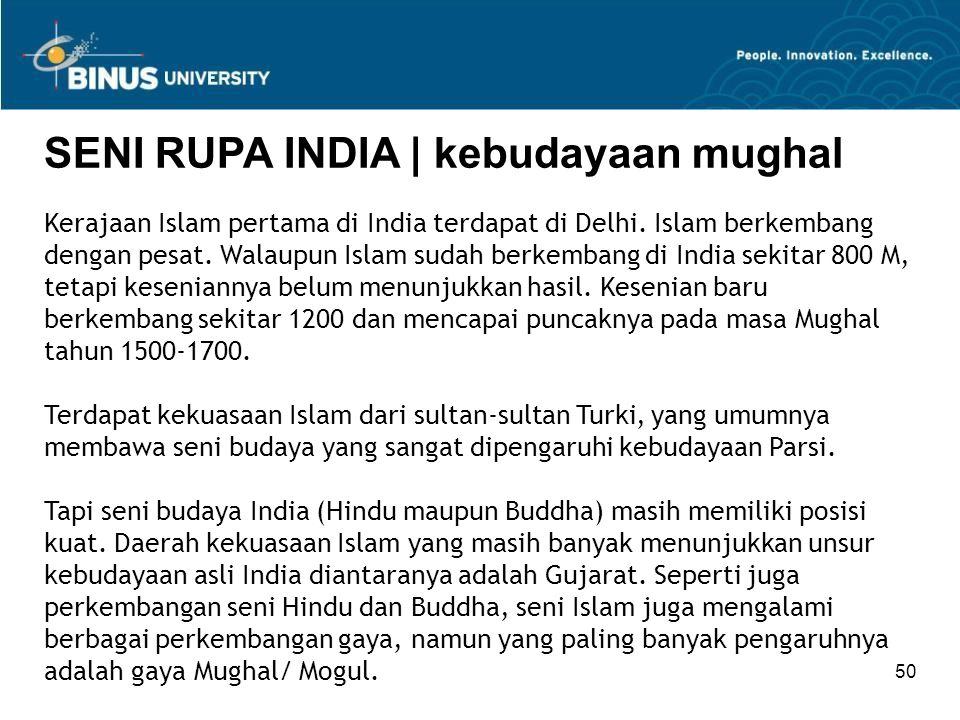 50 SENI RUPA INDIA   kebudayaan mughal Kerajaan Islam pertama di India terdapat di Delhi. Islam berkembang dengan pesat. Walaupun Islam sudah berkemba