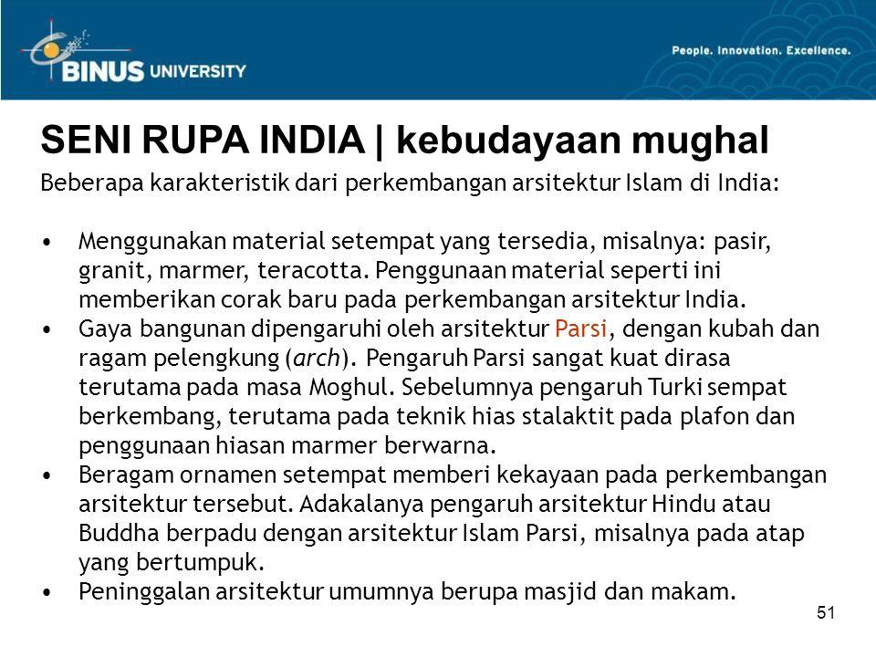 51 SENI RUPA INDIA   kebudayaan mughal Beberapa karakteristik dari perkembangan arsitektur Islam di India: Menggunakan material setempat yang tersedia