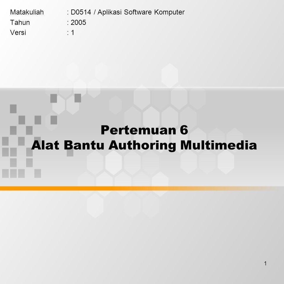1 Pertemuan 6 Alat Bantu Authoring Multimedia Matakuliah: D0514 / Aplikasi Software Komputer Tahun: 2005 Versi: 1