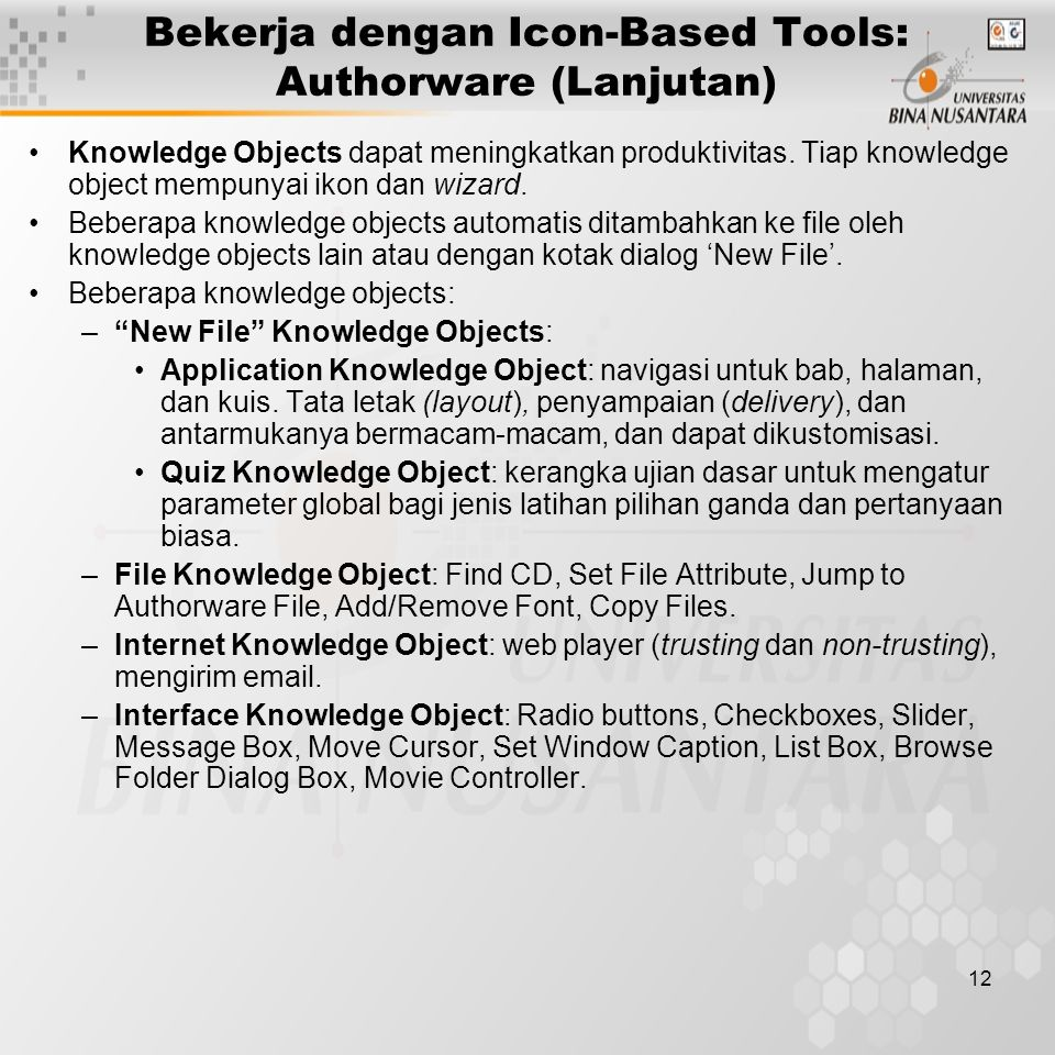 12 Bekerja dengan Icon-Based Tools: Authorware (Lanjutan) Knowledge Objects dapat meningkatkan produktivitas.