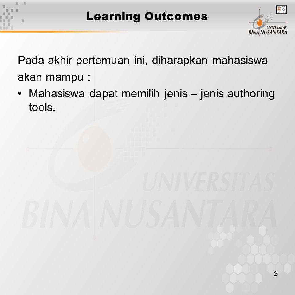 2 Learning Outcomes Pada akhir pertemuan ini, diharapkan mahasiswa akan mampu : Mahasiswa dapat memilih jenis – jenis authoring tools.