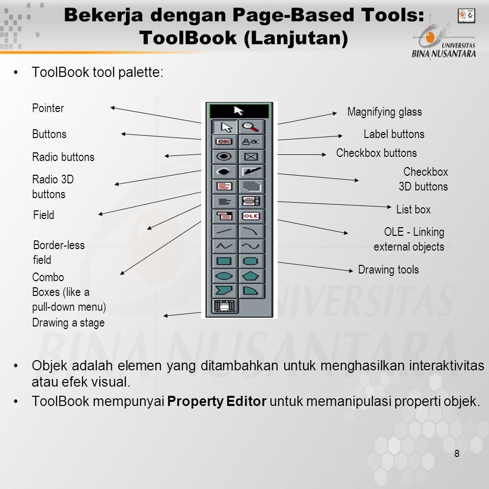 9 Bekerja dengan Page-Based Tools: ToolBook (Lanjutan) Contoh membuat aplikasi dengan ToolBook: 1.Jalankan ToolBook.