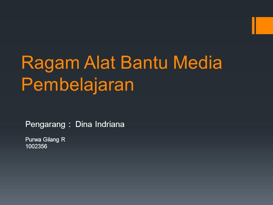 Ragam Alat Bantu Media Pembelajaran Pengarang : Dina Indriana Purwa Gilang R 1002356