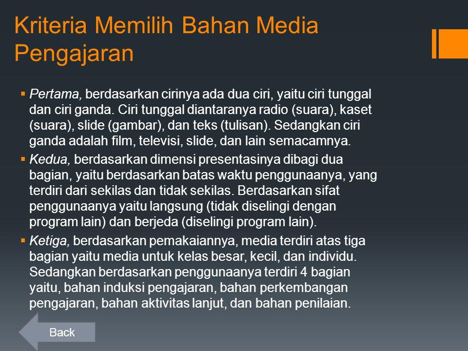 Kriteria Memilih Bahan Media Pengajaran  Pertama, berdasarkan cirinya ada dua ciri, yaitu ciri tunggal dan ciri ganda.