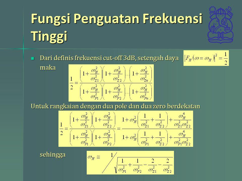 Fungsi Penguatan Frekuensi Tinggi Dari definis frekuensi cut-off 3dB, setengah daya Dari definis frekuensi cut-off 3dB, setengah dayamaka Untuk rangka