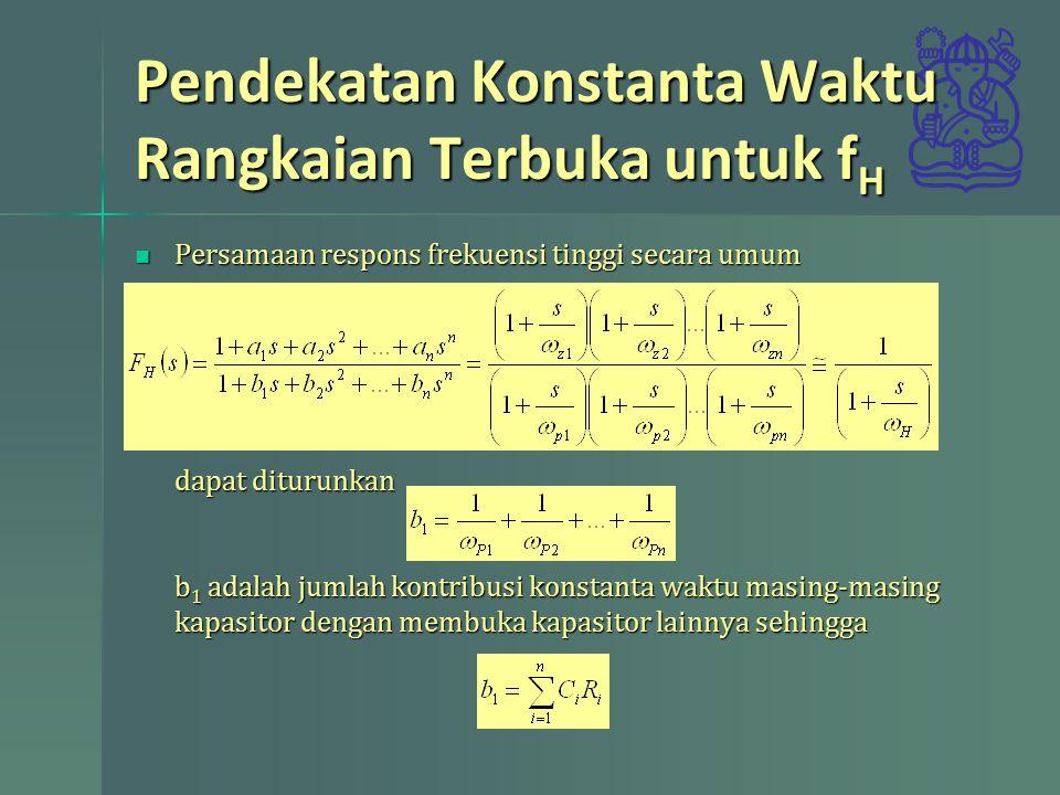 Pendekatan Konstanta Waktu Rangkaian Terbuka untuk f H Persamaan respons frekuensi tinggi secara umum Persamaan respons frekuensi tinggi secara umum d
