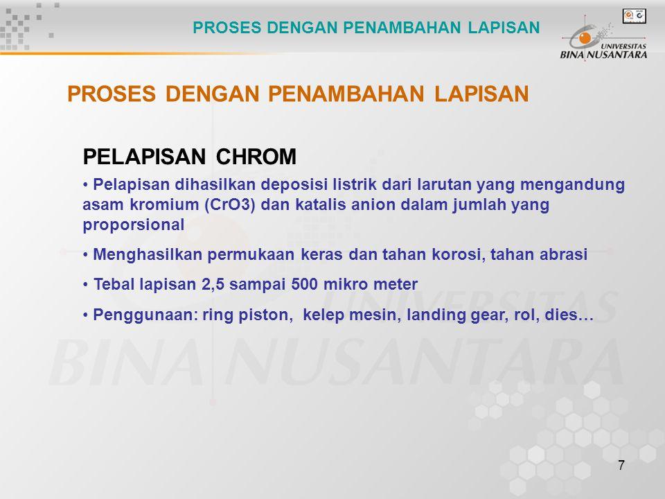 7 PELAPISAN CHROM Pelapisan dihasilkan deposisi listrik dari larutan yang mengandung asam kromium (CrO3) dan katalis anion dalam jumlah yang proporsio