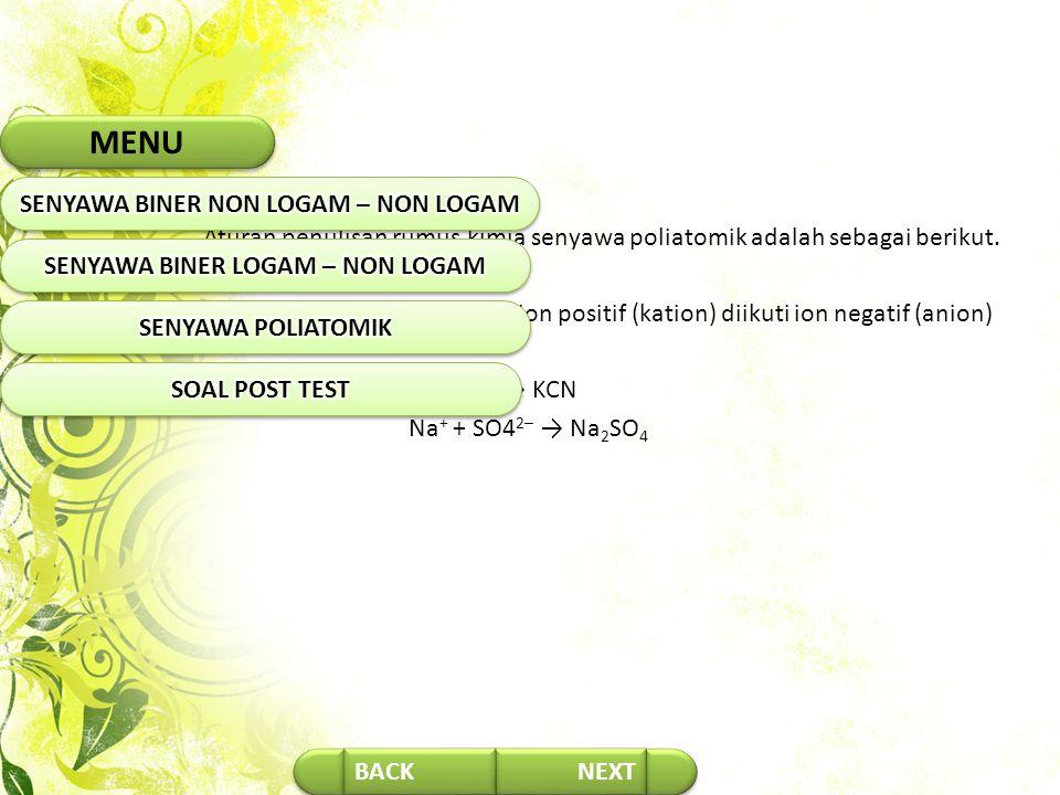NEXT Aturan penulisan rumus kimia senyawa poliatomik adalah sebagai berikut.  Penulisan dimulai dengan ion positif (kation) diikuti ion negatif (anio