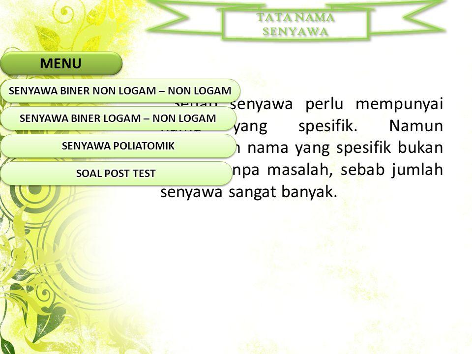 SENYAWA BINER NON LOGAM – NON LOGAM Senyawa biner adalah senyawa yang dibentuk oleh dua unsur yang berbeda.